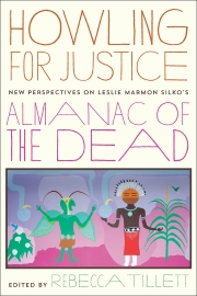 Howling for Justice: New Perspectives on Leslie Marmon Silko's Almanac of the Dead, edited by Rebecca Tillett