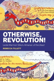 Otherwise, Revolution!: Leslie Marmon Silko's Almanac of the Dead, edited by Rebecca Sillett
