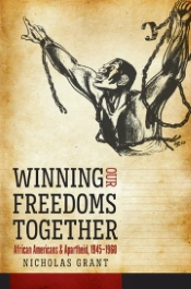 Winning Our Freedoms Together: African Americans and Apartheid, 1945–1960, by Nicholas Grant