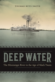 Deep Water: The Mississippi River in the Age of Mark Twain, by Thomas Ruys Smith